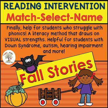 Fall-READING INTERVENTION:Match-Select-Name (Down Syndrome, autism and more)