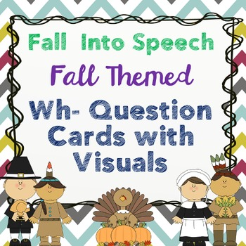 Fall Themed WH- Question Cards with Visuals