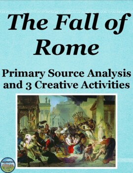 Fall of Rome Primary Source Analysis and Creative Activities