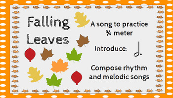 Falling Leaves: A song to practice 3/4 meter, dotted half note, and composing!
