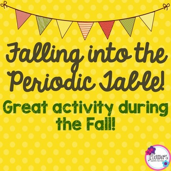 Falling into the Periodic Table! Great activity during the Fall!
