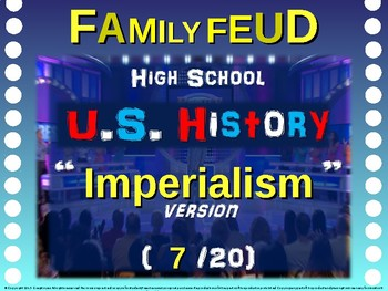 Family Feud! 11th Grade US History review game: U.S. IMPERIALISM (7/20)