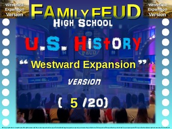 Family Feud! 11th Grade US History review game: WESTWARD EXPANSION (5/20)