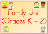 Family Unit (K-2): Worksheets, Breakdown of Lessons, & Unit Test!