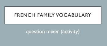 Family Vocabulary : Question Mixer Activity (speaking and writing)