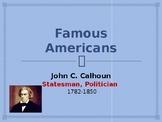 Famous Americans - John C Calhoun