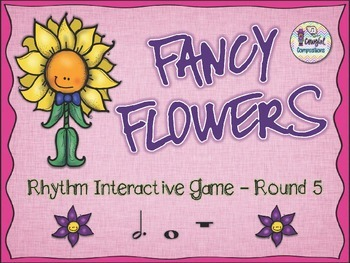 Fancy Flowers - Round 5 (Dotted Half Note and Whole Note/Rest)