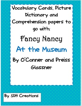 Fancy Nancy At the Museum:Vocab, Comprehension, Dictionary