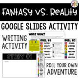 Fantasy vs. Reality Digital Writing Activity for Google Slides™