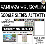 Fantasy vs. Reality Video Intro Lesson and Activity for Google Slides™