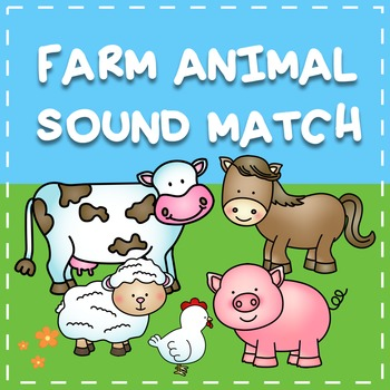 Farm Animal Sound Match ~ Match Each Animal to the Sound it Makes