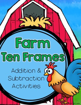 Farm Theme Ten Frames : Addition and Subtraction Math Center