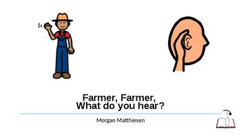 Farmer, Farmer, What do you hear?