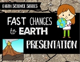 Fast Changes to Earth Presentation - Earth Science Series