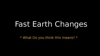 Fast and Slow Earth Changes