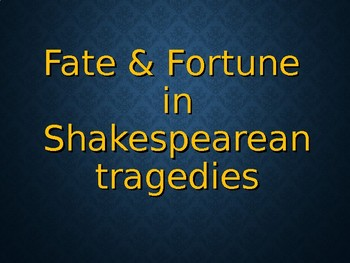 Fate and Fortune/ Understanding Tragedy in Shakespearean plays