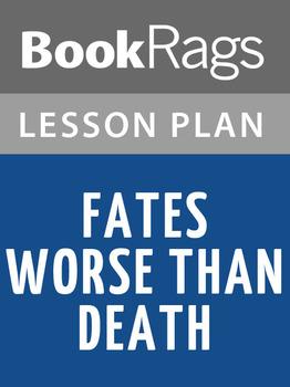 Fates Worse Than Death Lesson Plans