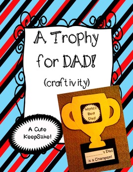 Father's Day Craft! Dad's Trophy and Printables (Stepdads and Grandfathers too!)