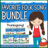Favorite Folk Songs BUNDLE – Thanksgiving Pack! – 7 Song Teacher Kit