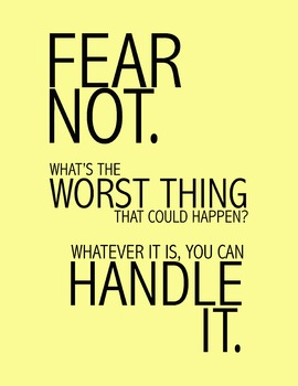 Fear Not. What's The Worst Thing That Could Happen? 8.5 x 11 Classroom Poster