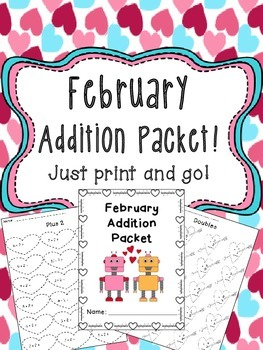February Addition Worksheet Packet- Print & Go!