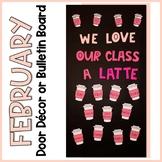 February Bulletin Board Love Our Class a Latte