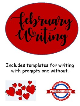 February Writing - Templates with and w/o prompts - Presidents Day,Valentine Day