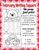 February Writing Toppers Ground Hogs Day, Valentines Day Abraham Lincoln No Prep