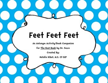 Feet Feet Feet: An Antonym Activity/Book Activity for The Foot Book by Dr. Seuss