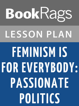 Feminism Is for Everybody: Passionate Politics Lesson Plans