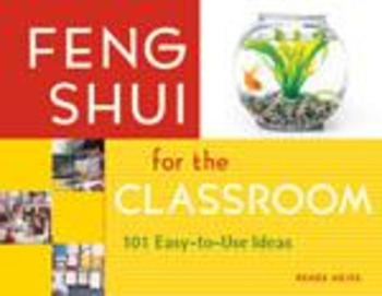 Feng Shui for the Classroom - 101 Easy-to-Use Ideas