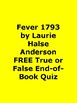 Fever 1793 by Laurie Halse Anderson FREE True or False End-ofBook Quiz