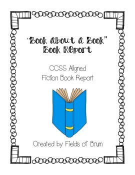 """Fiction Book Report --""""Book About a Book""""-- CCSS Aligned"""