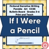 Fictional Narrative Writing And Parable: If I Were A Pencil CCSS Grades 3-6