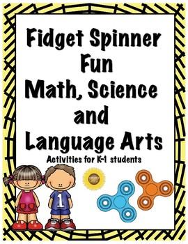 Fidget Spinner Fun for K-1! Math, Science and Language Arts Activities