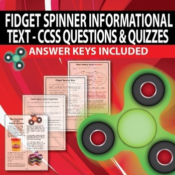 Fidget Spinner Informational Text with CCSS questions & quizzes (*answer keys)
