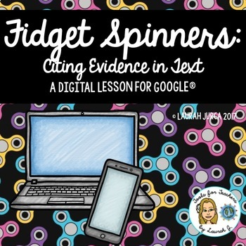 Fidget Spinners: A Hyperdoc Lesson on Citing Textual Evidence for Google®