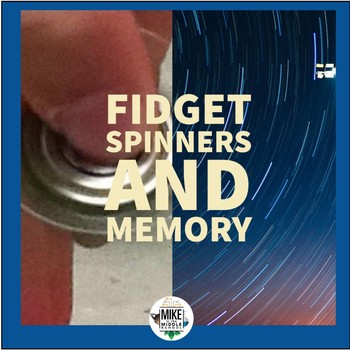 Fidget Spinners and Memory:  A Middle School Science Experiment