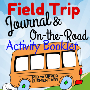 Field Trip Journal & Activity Booklet (Mid to Upper-Elementary)