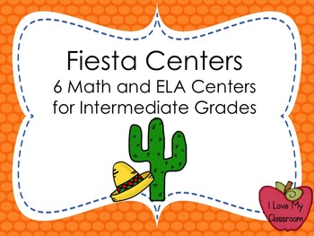 Fiesta Centers: 6 ELA and Math Centers for the Intermediate Grades
