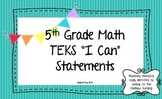 "Fifth Grade Math TEKS ""I Can"" Statements, Legal and Letter Sized!"