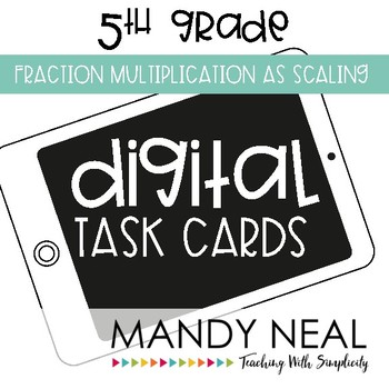 Fifth Grade Math Task Cards ~ Fraction Multiplication as Scaling