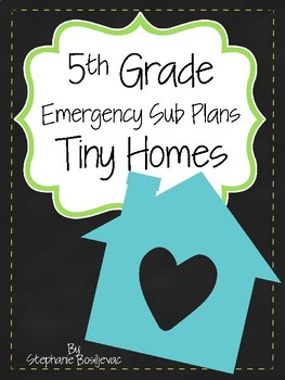 Fifth Grade Sub Plans (Tiny Home Theme)