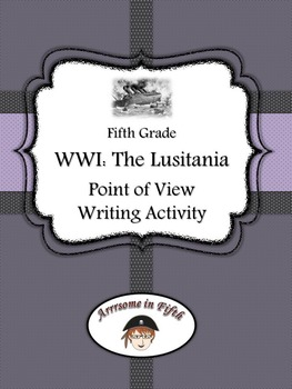 Fifth Grade World War I Lusitania Point of View Writing Activity
