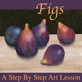 Figs: A Step By Step Art Lesson