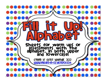 Fill It Up! Alphabet Warm Up Or Assessment Sheets