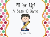 Fill 'er Up!  A Base 10 Game