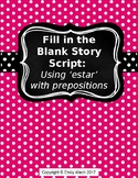 Fill in the Blank Story Script: Using Estar with Prepositions