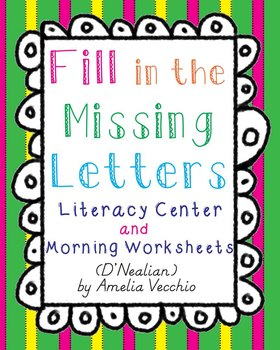 Fill in the Missing Letters Literacy Center and Morning Worksheets (D'Nealian)