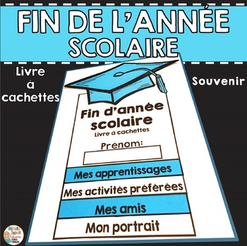 Fin d'année scolaire - Livre à cachettes    - French End of Year Flip Book
